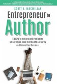Entrepreneur to Author: 5 Steps to Writing and Publishing a Nonfiction Book That Builds Authority and Grows Your Business