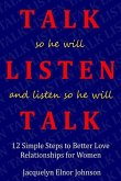 How To Talk So He Will Listen and Listen So He Will Talk: 12 Simple Steps to Better Love Relationships for Women