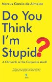 Do You Think I'm Stupid?: A Chronicle of the Corporate World