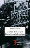 Después de la utopía. El declive de la fe política (eBook, ePUB)