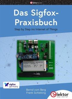 Das Sigfox-Praxisbuch - Vom Berg, Bernd;Schleking, Frank