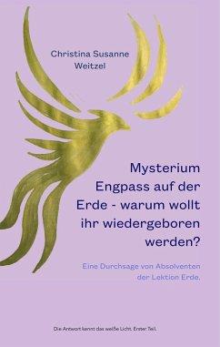 Mysterium Engpass auf der Erde - warum wollt ihr wiedergeboren werden? (eBook, ePUB)