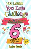 You Laugh You Lose Challenge - 6-Year-Old Edition: 300 Jokes for Kids that are Funny, Silly, and Interactive Fun the Whole Family Will Love - With Illustrations for Kids (eBook, ePUB)