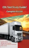CDL Test Study Guide! Ultimate Test Prep Book to Help You Learn & Get Your Commercial Driver's License: Complete Review Study Guide