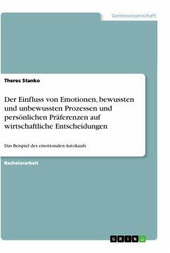 Der Einfluss von Emotionen, bewussten und unbewussten Prozessen und persönlichen Präferenzen auf wirtschaftliche Entscheidungen