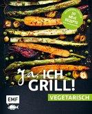 Ja, ich grill! - vegetarisch - 30 neue Rezepte zum Niederknien (eBook, ePUB)