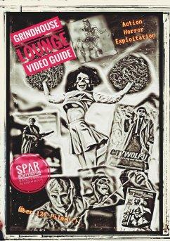 Grindhouse Lounge: Video Guide - Kompendium - Band 1 bis 3 - Euer Filmführer durch den Videowahnsinn / Mit den Reviews zu über 120 Filmen