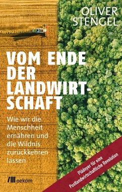 Vom Ende der Landwirtschaft (eBook, PDF) - Stengel, Oliver