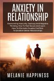 Anxiety in Relationship: Overcoming Insecurity, jealousy and Negative Thinking, how to Feel Secure and learn how to eliminate couples conflicts