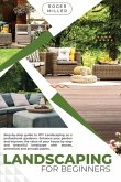 Landscaping for Beginners: A Step-by-step guide to DIY landscaping as a professional gardener. Enhance your garden and improve the value of your