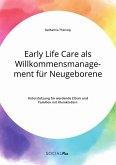 Early Life Care als Willkommensmanagement für Neugeborene. Unterstützung für werdende Eltern und Familien mit Kleinkindern