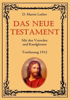Das Neue Testament. Mit den Vorreden und Randglossen. Textfassung 1912. (eBook, ePUB)