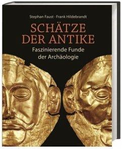 Schätze der Antike (Restauflage) - Faust, Stephan;Hildebrandt, Frank