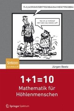 1+1=10: Mathematik für Höhlenmenschen (Restauflage) - Beetz, Jürgen