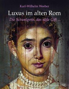 Luxus im alten Rom (Restauflage) - Weeber, Karl-Wilhelm