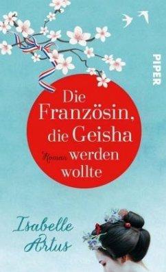 Die Französin, die Geisha werden wollte (Restauflage) - Artus, Isabelle