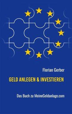 Geld anlegen & investieren (eBook, ePUB) - Gerber, Florian