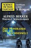 Der Mondkaiser und die Maschinenwelt: Science Fiction Fantasy Großband 1/2021 (eBook, ePUB)