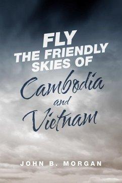 Fly the Friendly Skies of Cambodia and Vietnam (eBook, ePUB) - Morgan, John B.