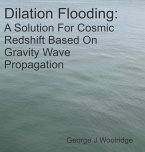 Dilation Flooding: A Solution For Cosmic Redshift Based On Gravity Wave Propagation (eBook, ePUB)