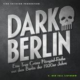 Dark Berlin Eine True Crime Hörspiel-Reihe aus dem Berlin der 1920er Jahre - 3. Fall (MP3-Download)