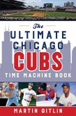 The Ultimate Chicago Cubs Time Machine Book (eBook, ePUB)