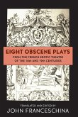 Eight Obscene Plays from the French Erotic Theatre of the 18th and 19th Centuries