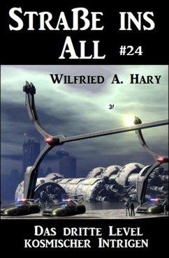 Straße ins All 24: Das dritte Level kosmischer Intrigen (eBook, ePUB) - Hary, Wilfried A.