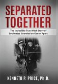 Separated Together: The Incredible True WWII Story of Soulmates Stranded an Ocean Apart