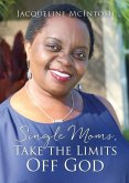 Single Moms, Take the Limits Off God