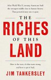 The Riches of This Land: The Untold, True Story of America's Middle Class
