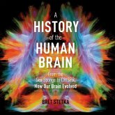 A History of the Human Brain Lib/E: From the Sea Sponge to Crispr, How Our Brain Evolved