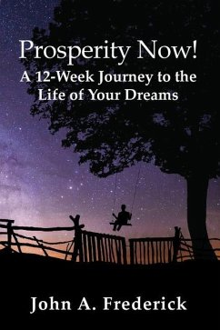 Prosperity Now!: A 12-Week Journey to the Life of Your Dreams - Frederick, John A.