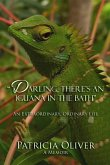 Darling, There's an Iguana in the Bath - An Extraordinary, Ordinary Life