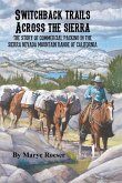 Switchback Trails Across the Sierra: The Story of Commercial Packing in the Sierra Nevada Mountains of California