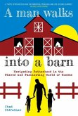A Man Walks Into a Barn: Navigating Fatherhood in the Flawed and Fascinating World of Horses