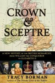 Crown & Sceptre: A New History of the British Monarchy, from Willam the Conqueror to Elizabeth II