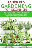 Raised Bed Gardening for Beginners: The Ultimate Guide to Easily Creating Your Own Vertical Garden for Indoor Edibles Right on Your Balcony and Roofto