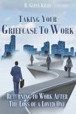 Taking Your Griefcase to Work: Returning to Work After the Loss of a Loved One