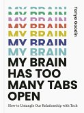 My Brain Has Too Many Tabs Open: How to Untangle Our Relationship with Tech