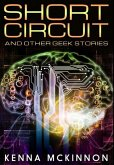 Short Circuit And Other Geek Stories: Premium Hardcover Edition