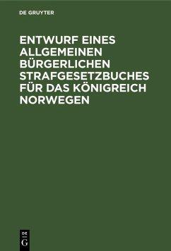 Entwurf eines Allgemeinen Bürgerlichen Strafgesetzbuches für das Königreich Norwegen (eBook, PDF)