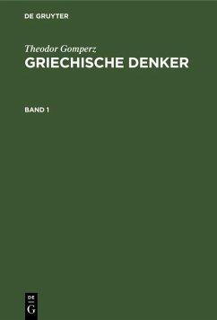 Theodor Gomperz: Griechische Denker. Band 1 (eBook, PDF) - Gomperz, Theodor