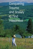 Conquering Trauma and Anxiety to Find Happiness (eBook, ePUB)