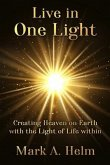 Live in One Light - Creating Heaven on Earth with the Light of Life within (eBook, ePUB)