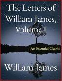 The Letters of William James, Vol. I (eBook, ePUB)