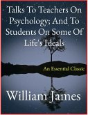 Talks To Teachers On Psychology; And To Students On Some Of Life's Ideals (eBook, ePUB)