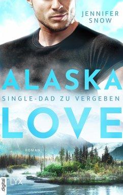 Alaska Love - Single-Dad zu vergeben (eBook, ePUB) - Snow, Jennifer