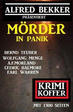Mörder in Panik: Krimi Koffer mit 1300 Seiten (eBook, ePUB) - Bekker, Alfred; Morland, A. F.; Teuber, Bernd; Menge, Wolfgang; Balmore, Cedric; Warren, Earl
