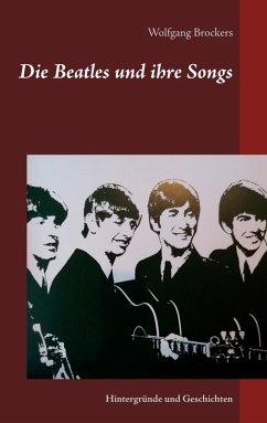 Die Beatles und ihre Songs (eBook, ePUB) - Brockers, Wolfgang